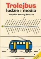 Trolejbus - ludzie i media