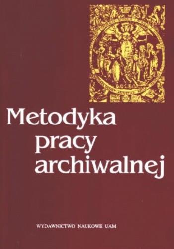 Okładka książki Metodyka pracy archiwalnej