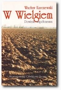 Okładka książki W Wielgiem. Powieść współczesna