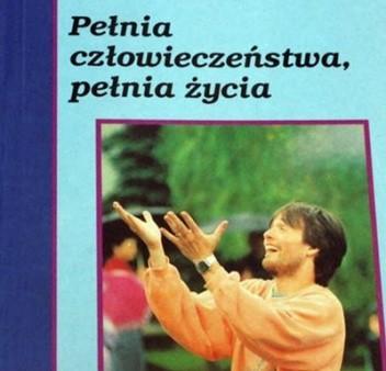 Okładka książki Pełnia człowieczeństwa, pełnia życia