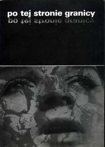 Okładka książki Po tej stronie granicy: Zapis stanu świadomości : O polskich narkomanach i narkomanii w Polsce w pierwszej połowie roku 1981