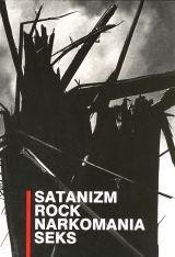 Okładka książki Satanizm. Rock. Narkomania. Seks