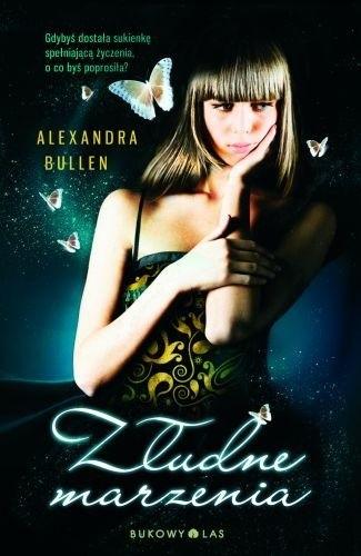 Złudne marzenia - Alexandra Bullen