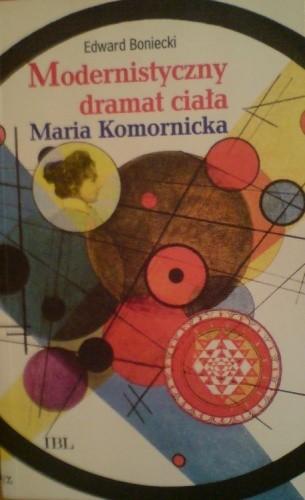 Okładka książki Modernistyczny dramat ciała. Maria Komornicka