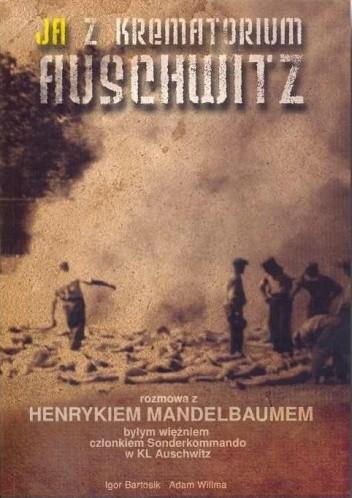 Okładka książki Ja z krematorium Auschwitz. Rozmowa z Henrykiem Mandelbaumem
