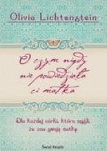 Okładka książki O Czym Nigdy Nie Powiedziała Ci Matka
