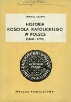 HISTORIA KOŚCIOŁA KATOLICKIEGO W POLSCE (1460 - 1795)