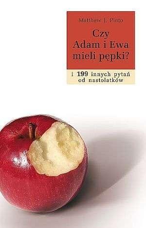 Okładka książki Czy Adam i Ewa mieli pępki?...i 199 innych pytań od nastolatków