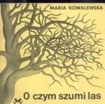 Okładka książki O czym szumi las. Gawędy o roślinach i zwierzętach