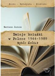 Okładka książki Dzieje książki w Polsce 1944-1989. Wybór źródeł