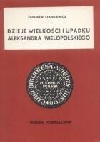 Dzieje wielkości i upadku Aleksandra Wielopolskiego