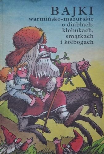 Okładka książki Bajki warmińsko-mazurskie o diabłach, kłobukach, smątkach i kołbogach