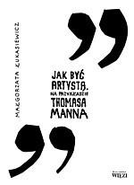 Okładka książki Jak być artystą. Na przykładzie Thomasa Manna
