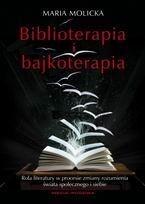 Okładka książki Biblioterapia i bajkoterapia. Rola literatury w procesie zmiany rozumienia świata społecznego i siebie