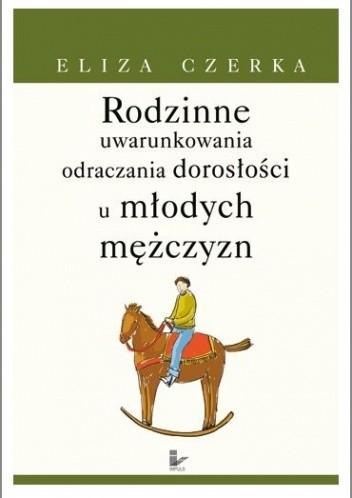 Okładka książki Rodzinne uwarunkowania odraczania dorosłości u młodych mężczyzn.
