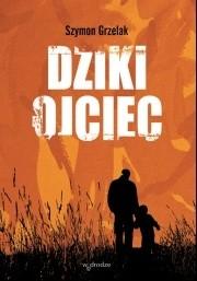 Okładka książki Dziki ojciec. Jak wykorzystać moc inicjacji w wychowaniu