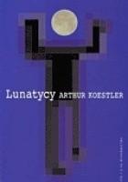 Lunatycy. Historia zmiennych poglądów człowieka na wszechświat