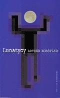 Okładka książki Lunatycy. Historia zmiennych poglądów człowieka na wszechświat