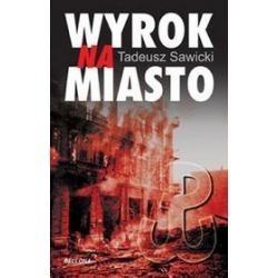 Okładka książki Wyrok na miasto : Berlin i Moskwa wobec Powstania Warszawskiego