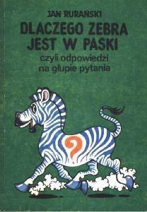 Okładka książki Dlaczego zebra jest w paski, czyli odpowiedzi na głupie pytania