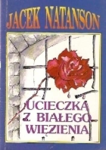 Okładka książki Ucieczka z białego więzienia