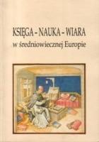 Księga - Nauka - Wiara w średniowiecznej Europie