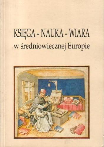 Okładka książki Księga - Nauka - Wiara w średniowiecznej Europie