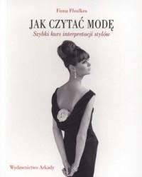 Okładka książki Jak czytać modę. Szybki kurs interpretacji stylów
