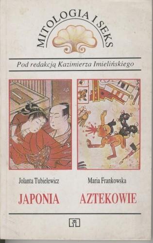 Okładka książki Mitologia i seks. Japonia, Aztekowie.