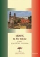 Meksyk w XXI wieku. Polityka - społeczeństwo - gospodarka