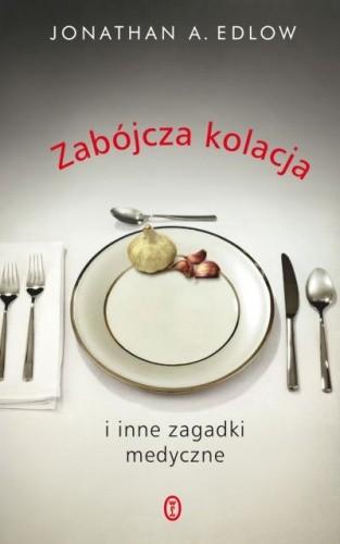 Okładka książki Zabójcza kolacja i inne zagadki medyczne