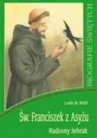 Św. Franciszek z Asyżu. Radosny żebrak
