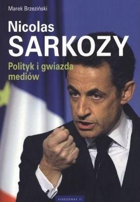 Okładka książki Nicolas Sarkozy. Polityk i gwiazda mediów