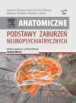 Okładka książki Anatomiczne podstawy zaburzeń neuropsychiatrycznych