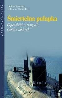 """Okładka książki Śmiertelna pułapka. Opowieść o tragedii okrętu """"Kursk"""""""