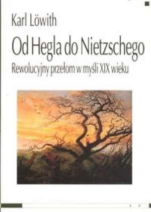 Okładka książki Od Hegla do Nietzschego. Rewolucyjny przełom w myśli XIX wieku