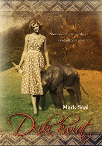 Okładka książki Dziki kwiat. Niezwykłe życie w Afryce i zagadkowa śmierć