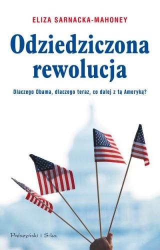 Okładka książki Odziedziczona rewolucja : dlaczego Obama, dlaczego teraz, co dalej z tą Ameryką?