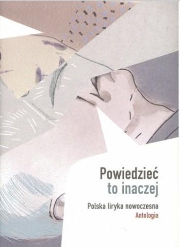 Okładka książki Powiedzieć to inaczej. Polska liryka nowoczesna. Antologia