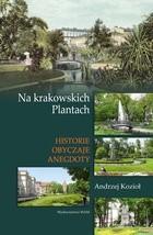 Okładka książki Na krakowskich Plantach. Historie, obyczaje, anegdoty