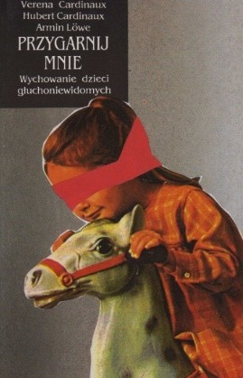 Okładka książki Przygarnij mnie. Wychowanie dzieci głuchoniewidomych