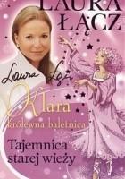 Klara - królewna baletnica t. 3. Tajemnica starej wieży