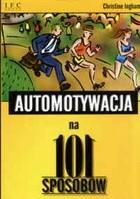 Okładka książki Automotywacja na 101 sposobów