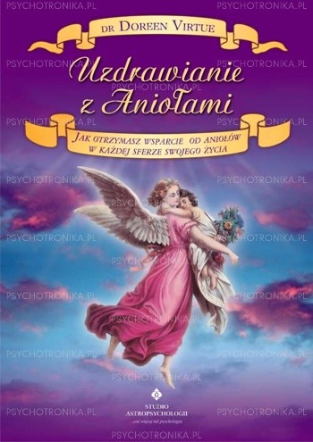 Okładka książki Uzdrawianie z Aniołami. Jak otrzymasz wsparcie od Aniołów w każdej sferze swojego życia
