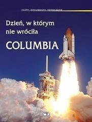 Okładka książki Dzień, w którym nie wróciła Columbia : fakty, dokumenty, fotografie