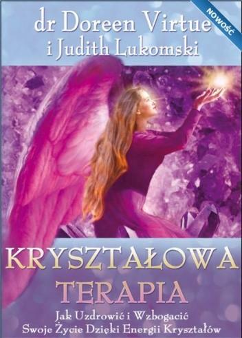 Okładka książki Kryształowa Terapia. Jak Uzdrowić i Wzbogacić Swoje Życie Dzięki Energii Kryształów