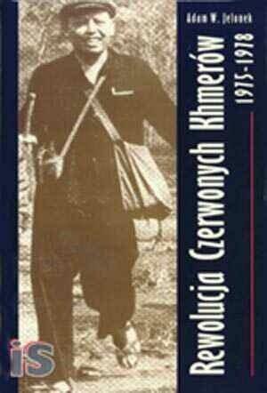 Okładka książki Rewolucja Czerwonych Khmerów 1975-1978. Studium autarkicznego rozwoju