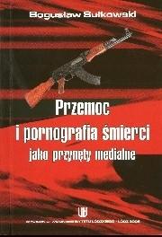 Okładka książki Przemoc i pornografia śmierci jako przynęty medialne