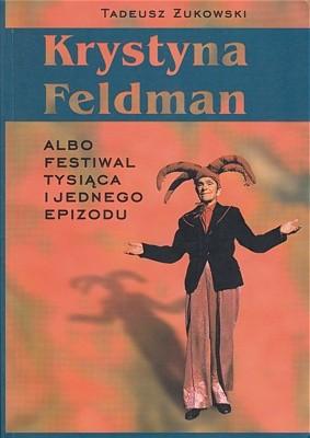 Okładka książki Krystyna Feldman albo festiwal tysiąca i jednego epizodu