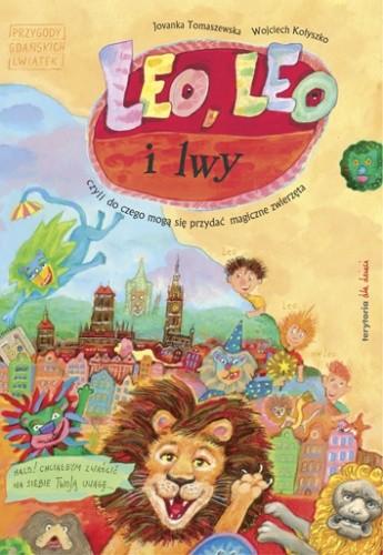 Okładka książki Leo, Leo i lwy czyli do czego mogą się przydać magiczne zwierzęta